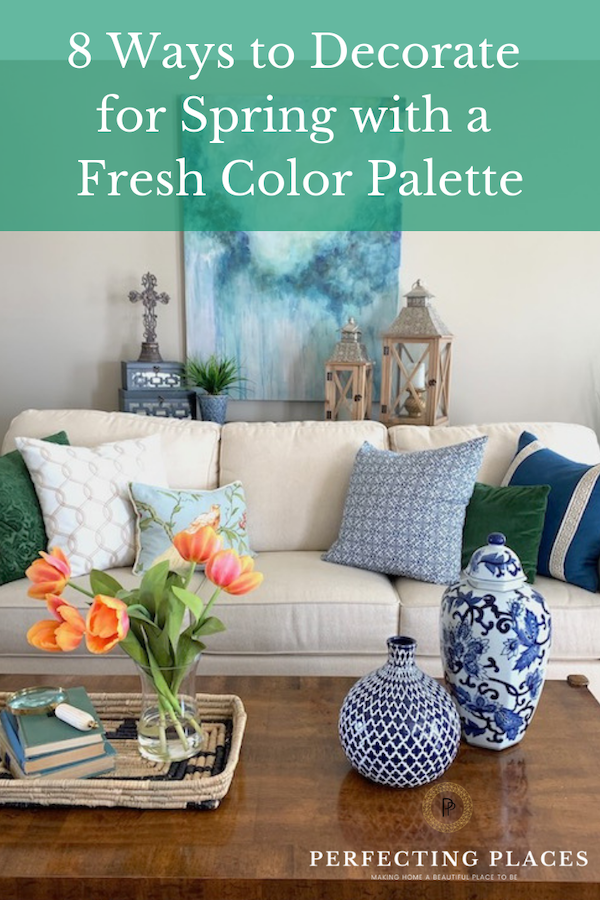 How to Decorate Your Home for Spring - Perfecting Places Find great spring color inspiration to bring in corals, blue, and greens, to your decor this spring.
