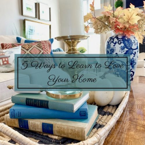 5 Ways to Learn to Love Your Home
